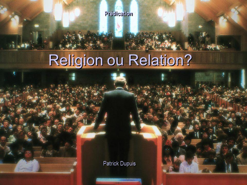 Religion ou Relation? Patrick Dupuis Prédication