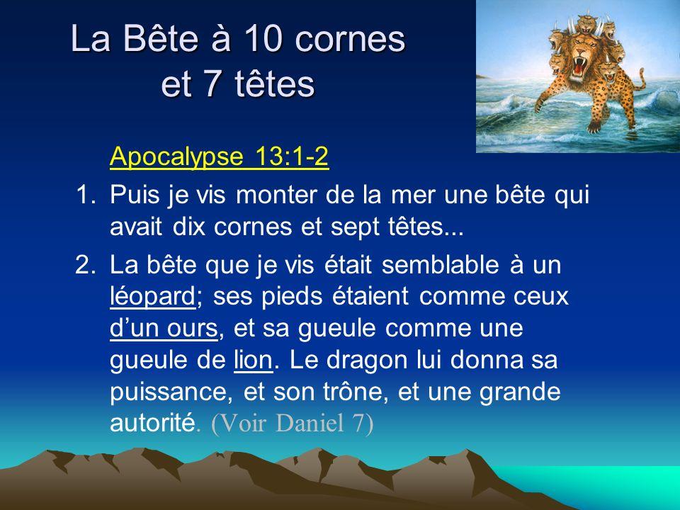 Apocalypse 13:1-2 1.Puis je vis monter de la mer une bête qui avait dix cornes et sept têtes... 2.La bête que je vis était semblable à un léopard; ses