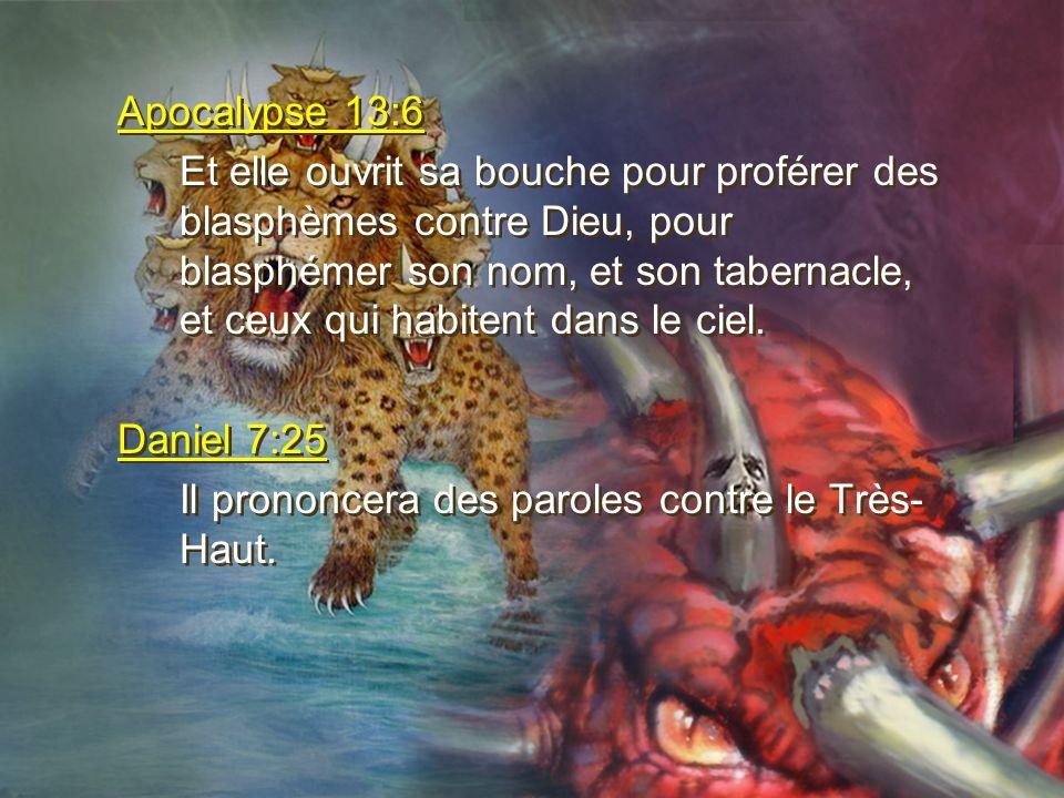 Apocalypse 13:6 Et elle ouvrit sa bouche pour proférer des blasphèmes contre Dieu, pour blasphémer son nom, et son tabernacle, et ceux qui habitent da