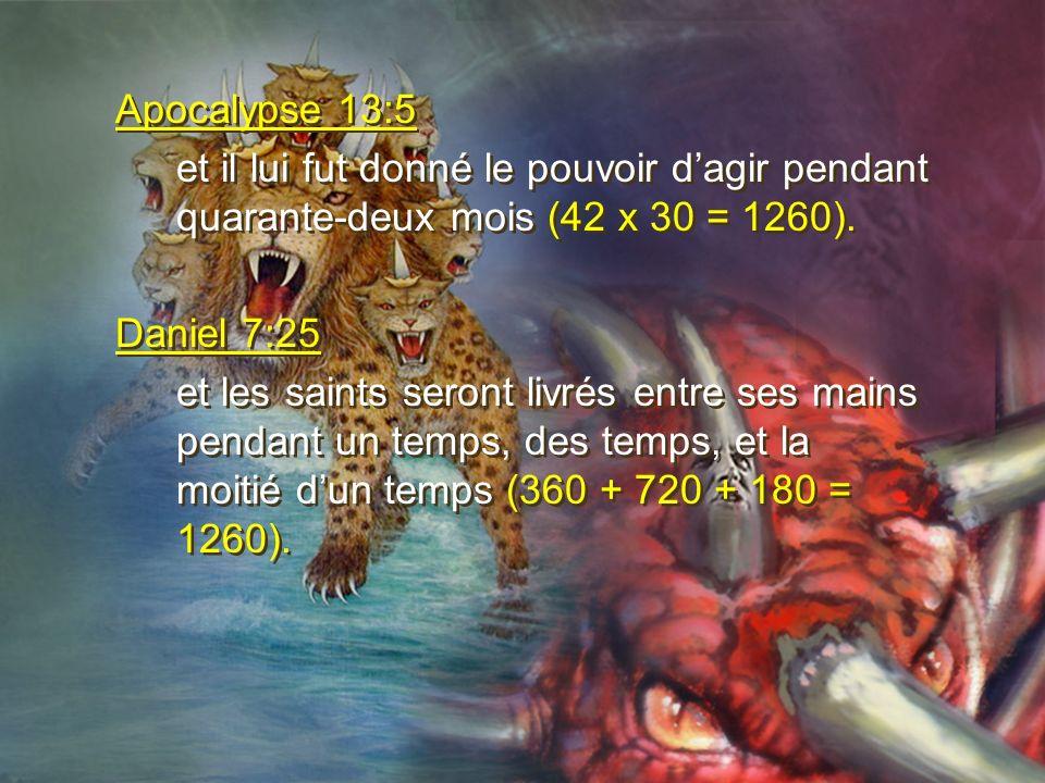 Apocalypse 13:5 et il lui fut donné le pouvoir dagir pendant quarante-deux mois (42 x 30 = 1260). Daniel 7:25 et les saints seront livrés entre ses ma
