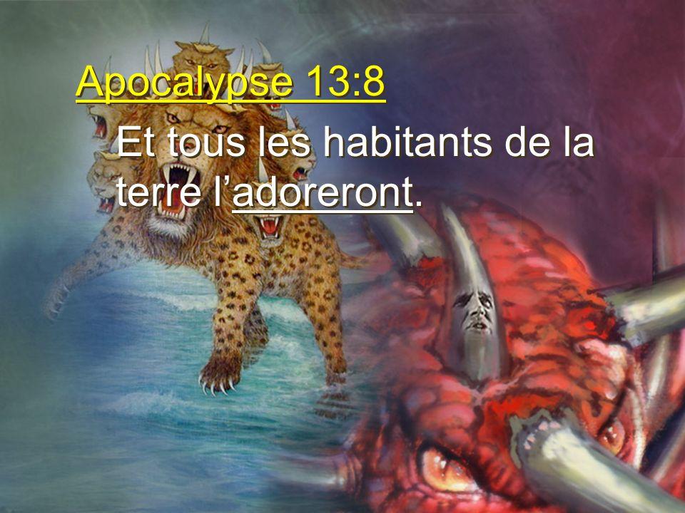 Apocalypse 13:8 Et tous les habitants de la terre ladoreront. Apocalypse 13:8 Et tous les habitants de la terre ladoreront.