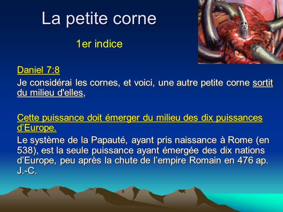 La petite corne Daniel 7:8 Je considérai les cornes, et voici, une autre petite corne sortit du milieu d'elles, Cette puissance doit émerger du milieu