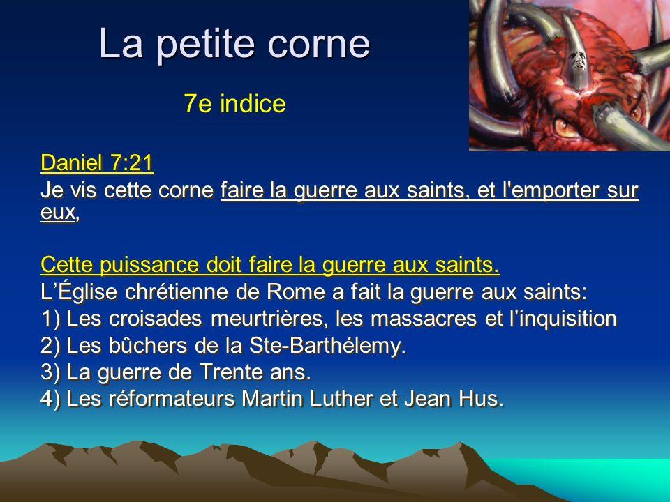 La petite corne Daniel 7:21 Je vis cette corne faire la guerre aux saints, et l'emporter sur eux, Cette puissance doit faire la guerre aux saints. LÉg