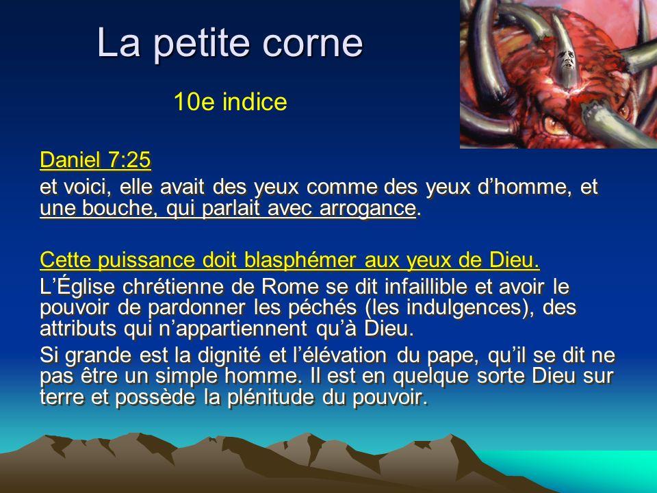 La petite corne Daniel 7:25 et voici, elle avait des yeux comme des yeux dhomme, et une bouche, qui parlait avec arrogance. Cette puissance doit blasp