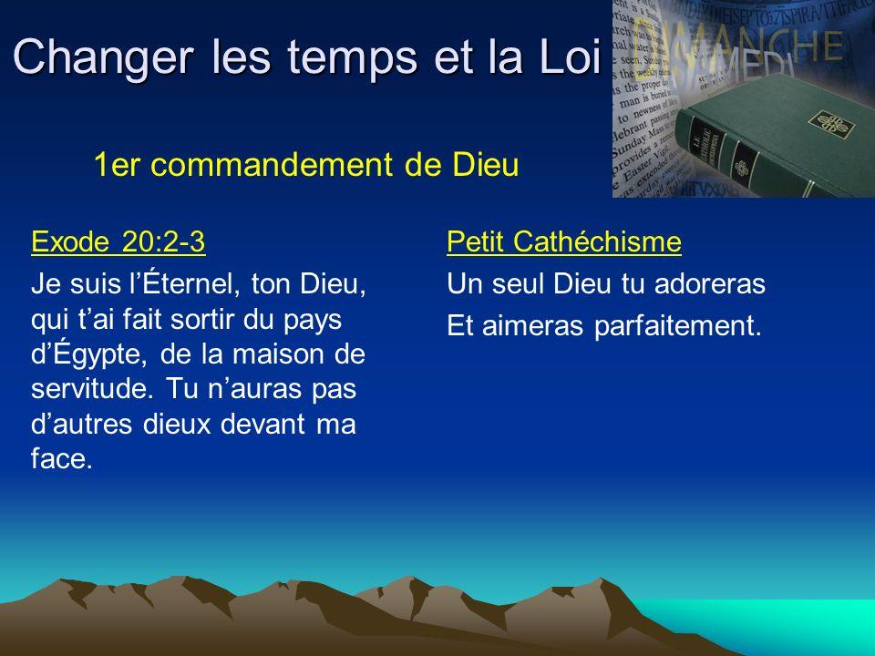 Changer les temps et la Loi Exode 20:2-3 Je suis lÉternel, ton Dieu, qui tai fait sortir du pays dÉgypte, de la maison de servitude. Tu nauras pas dau