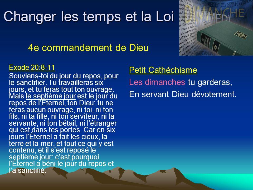Changer les temps et la Loi Exode 20:8-11 Souviens-toi du jour du repos, pour le sanctifier. Tu travailleras six jours, et tu feras tout ton ouvrage.