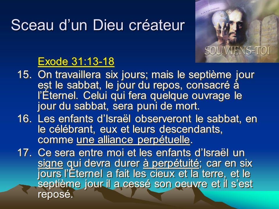Sceau dun Dieu créateur Exode 31:13-18 15.On travaillera six jours; mais le septième jour est le sabbat, le jour du repos, consacré à lÉternel. Celui