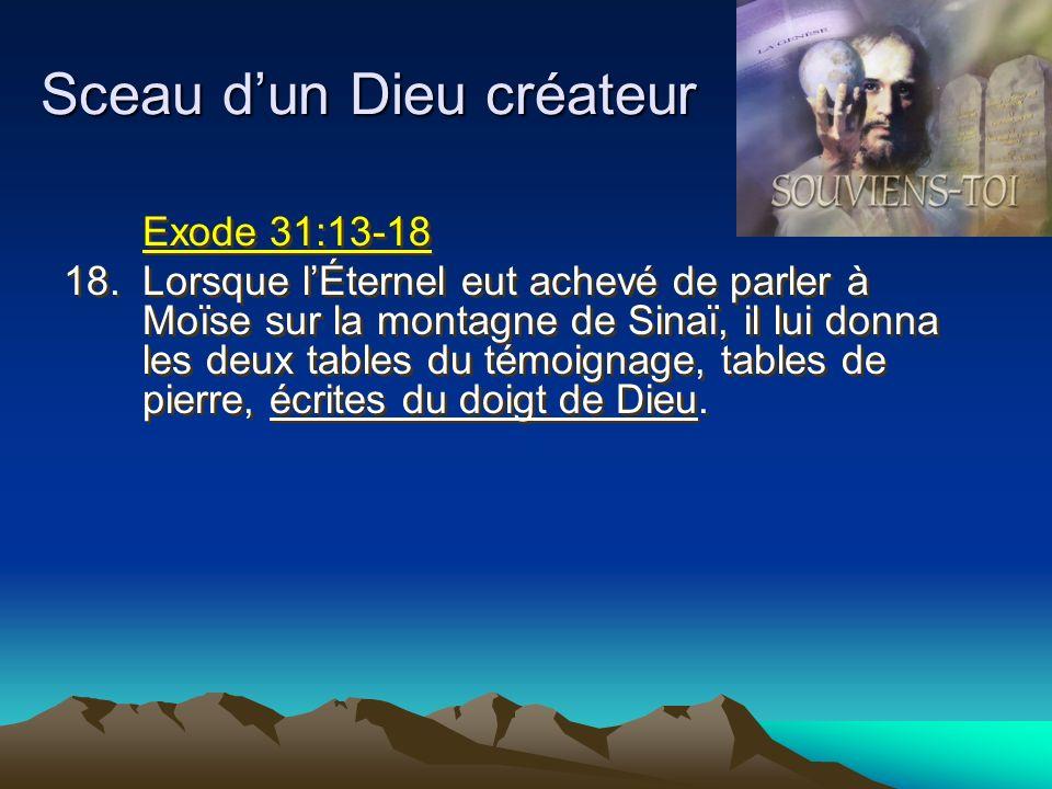 Sceau dun Dieu créateur Exode 31:13-18 18.Lorsque lÉternel eut achevé de parler à Moïse sur la montagne de Sinaï, il lui donna les deux tables du témo