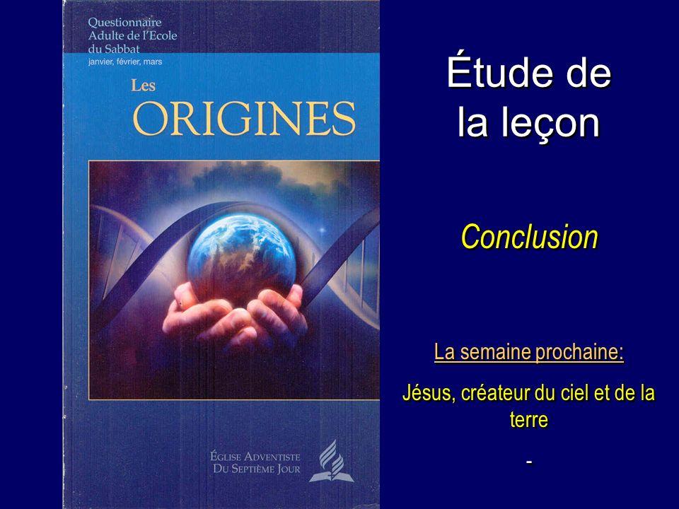 Étude de la leçon Conclusion La semaine prochaine: Jésus, créateur du ciel et de la terre - La semaine prochaine: Jésus, créateur du ciel et de la ter