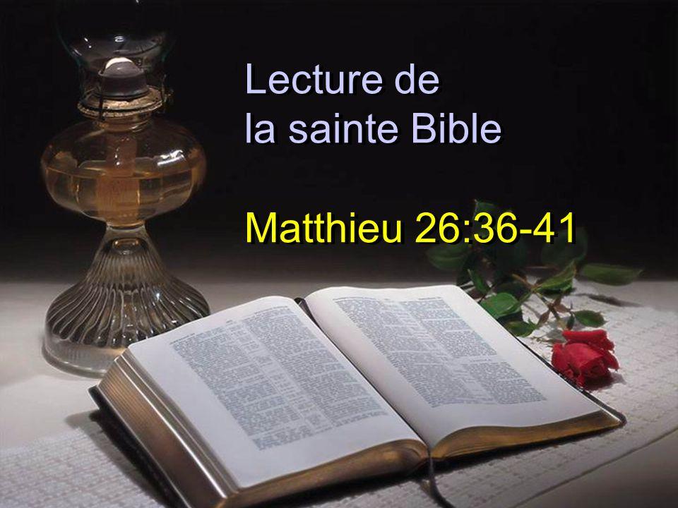 Lecture de la sainte Bible Matthieu 26:36-41