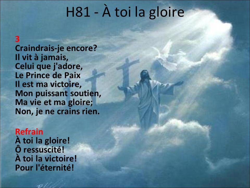 H81 - À toi la gloire 3 Craindrais-je encore.