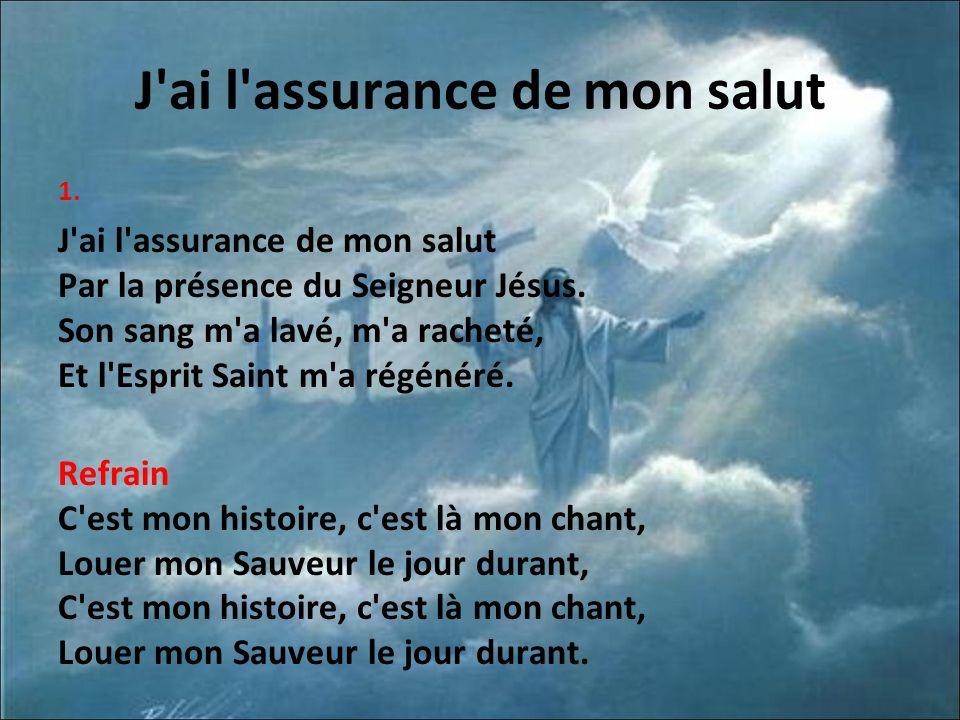 J ai l assurance de mon salut 1.J ai l assurance de mon salut Par la présence du Seigneur Jésus.