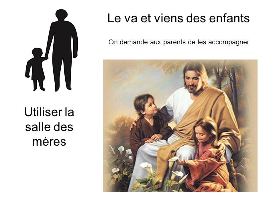Le va et viens des enfants On demande aux parents de les accompagner Le va et viens des enfants On demande aux parents de les accompagner Utiliser la salle des mères