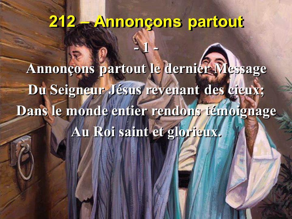 212 – Annonçons partout - 1 - Annonçons partout le dernier Message Du Seigneur Jésus revenant des cieux; Dans le monde entier rendons témoignage Au Ro