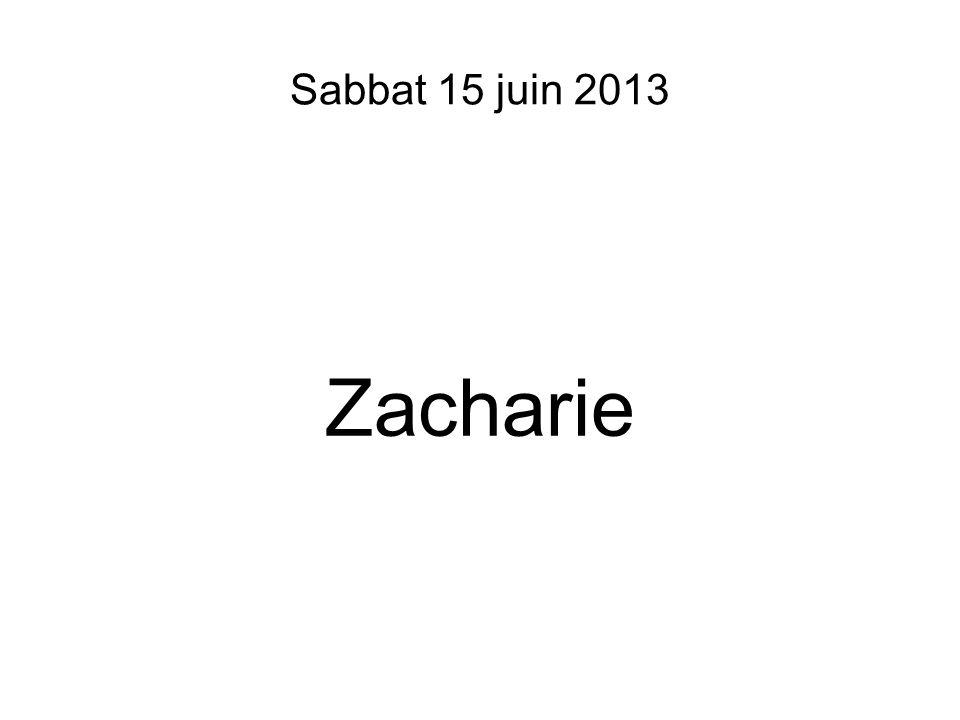 Sabbat 15 juin 2013 Zacharie