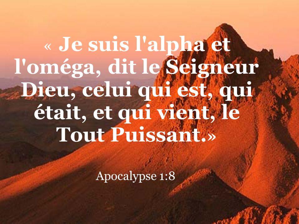 « Je suis l alpha et l oméga, dit le Seigneur Dieu, celui qui est, qui était, et qui vient, le Tout Puissant.