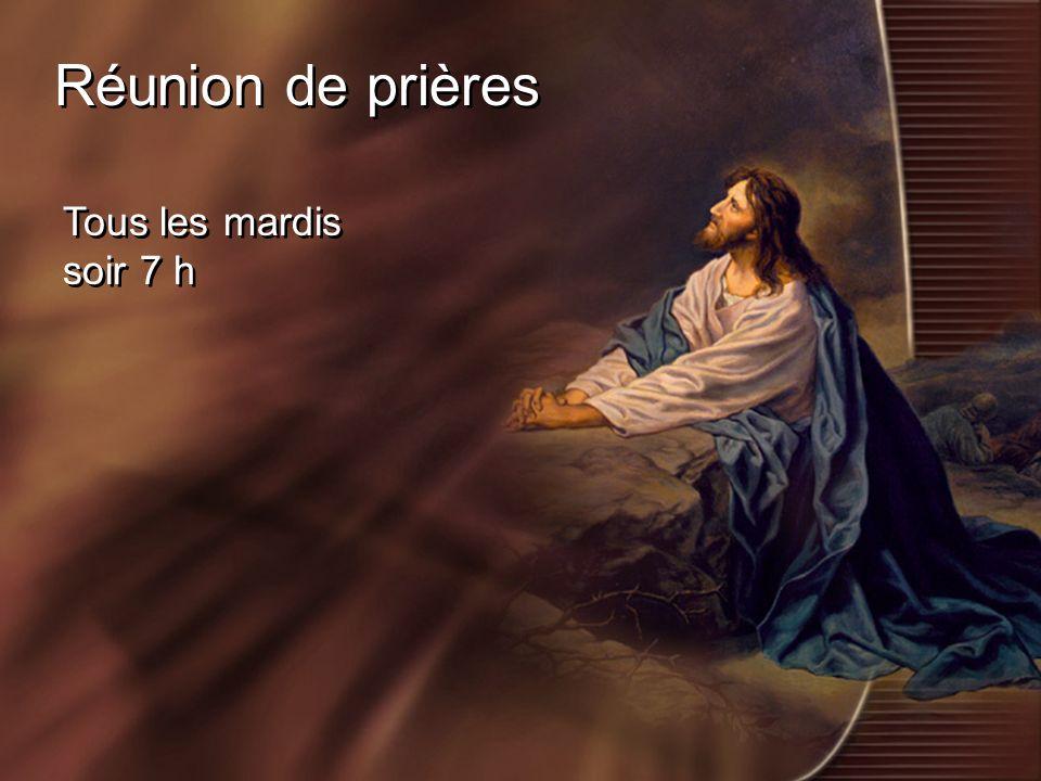 Réunion de prières Tous les mardis soir 7 h