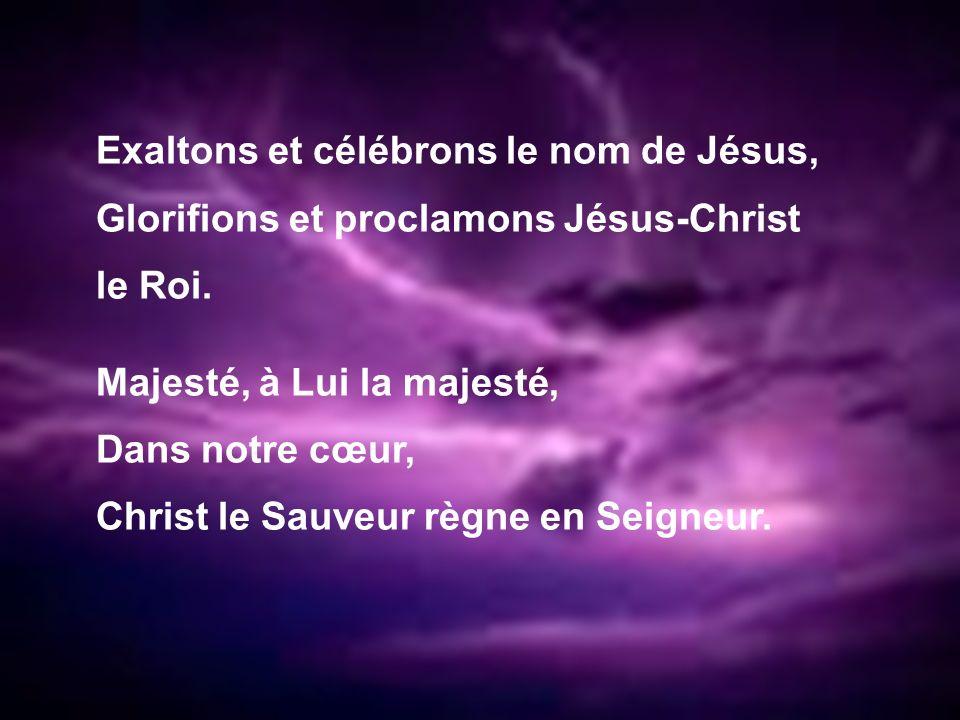 Exaltons et célébrons le nom de Jésus, Glorifions et proclamons Jésus-Christ le Roi.