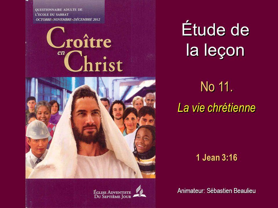 Étude de la leçon No 11. La vie chrétienne No 11. La vie chrétienne Animateur: Sébastien Beaulieu 1 Jean 3:16