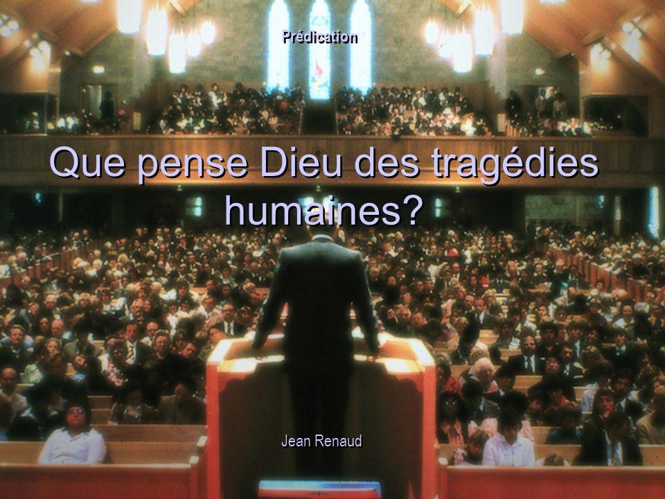 Que pense Dieu des tragédies humaines? Jean Renaud Prédication