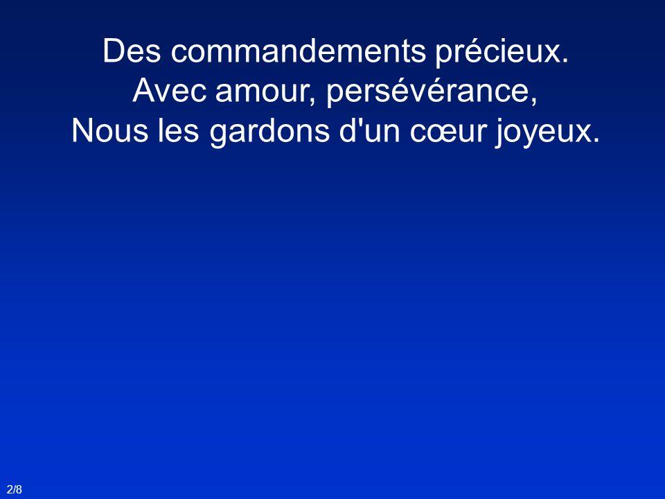 Des commandements précieux. Avec amour, persévérance, Nous les gardons d'un cœur joyeux. 2/8