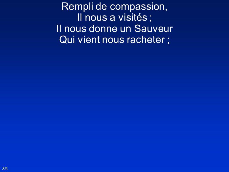 3/6 Rempli de compassion, Il nous a visités ; Il nous donne un Sauveur Qui vient nous racheter ;