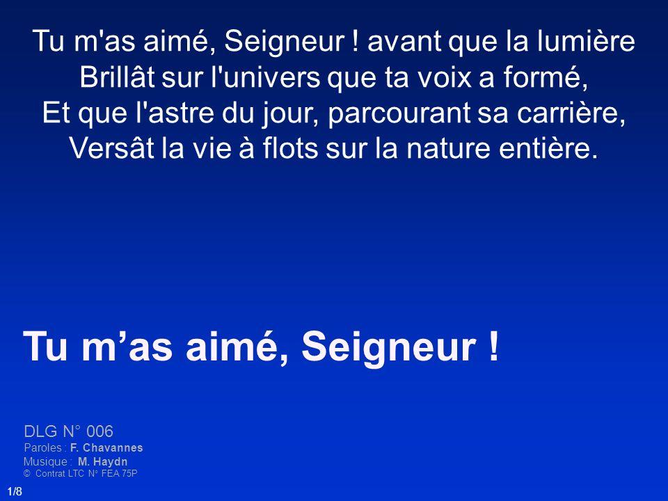 Tu mas aimé, Seigneur ! DLG N° 006 Paroles : F. Chavannes Musique : M. Haydn © Contrat LTC N° FEA 75P 1/8 Tu m'as aimé, Seigneur ! avant que la lumièr