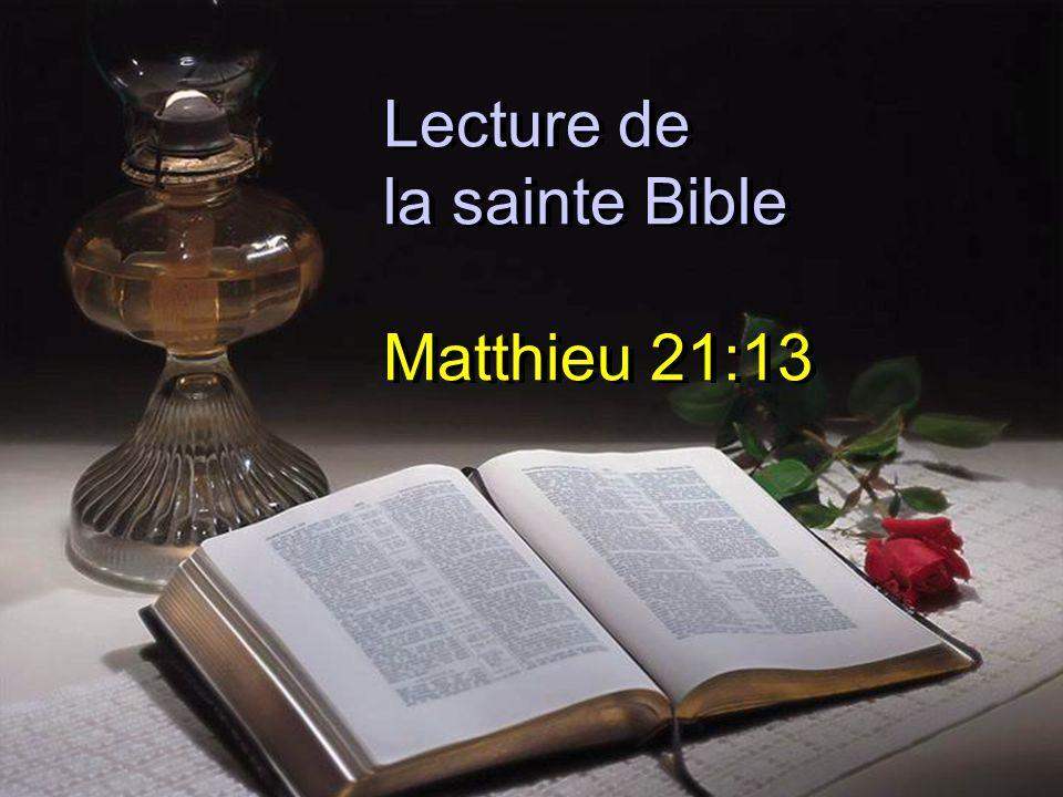 Lecture de la sainte Bible Matthieu 21:13