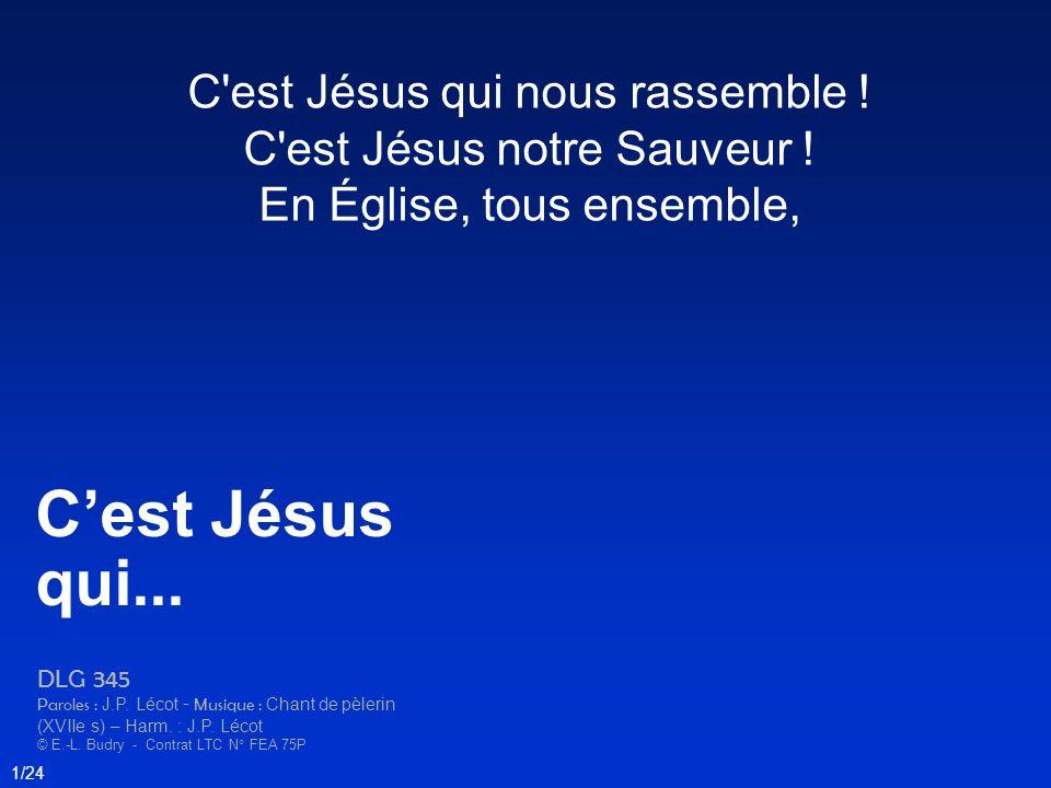 C'est Jésus qui nous rassemble ! C'est Jésus notre Sauveur ! En Église, tous ensemble, Cest Jésus qui... DLG 345 Paroles : J.P. Lécot - Musique : Chan