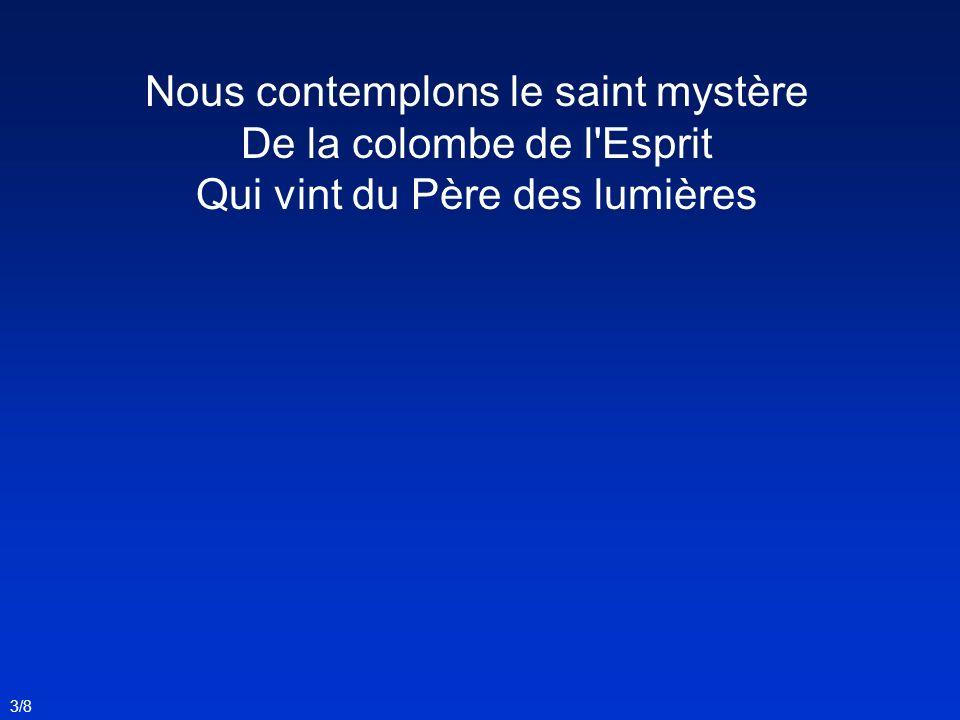 Nous contemplons le saint mystère De la colombe de l'Esprit Qui vint du Père des lumières 3/8