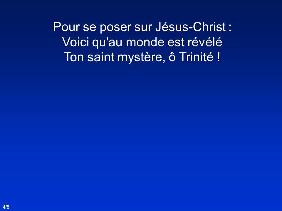 Pour se poser sur Jésus-Christ : Voici qu'au monde est révélé Ton saint mystère, ô Trinité ! 4/8