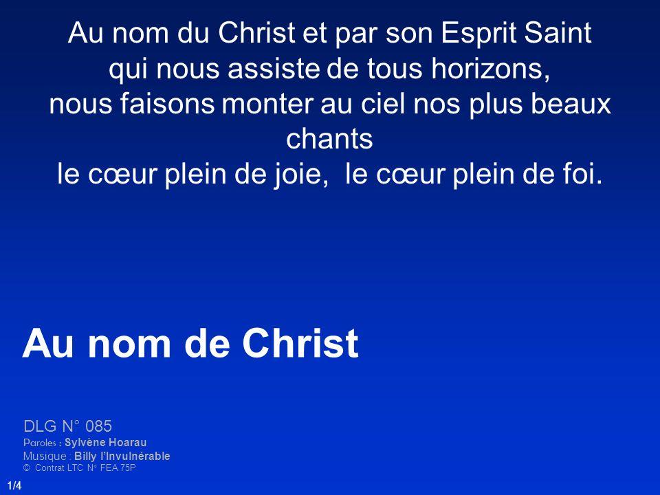 Au nom du Christ et par son Esprit Saint qui nous assiste de tous horizons, nous faisons monter au ciel nos plus beaux chants le cœur plein de joie, l