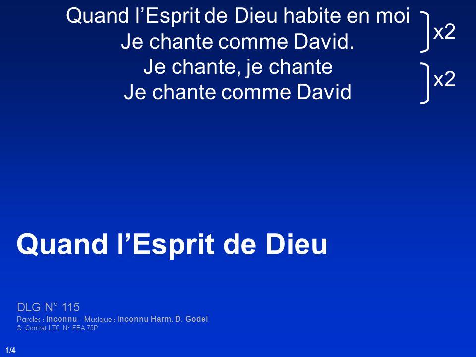 Quand lEsprit de Dieu habite en moi Je chante comme David. Je chante, je chante Je chante comme David Quand lEsprit de Dieu DLG N° 115 Paroles : Incon