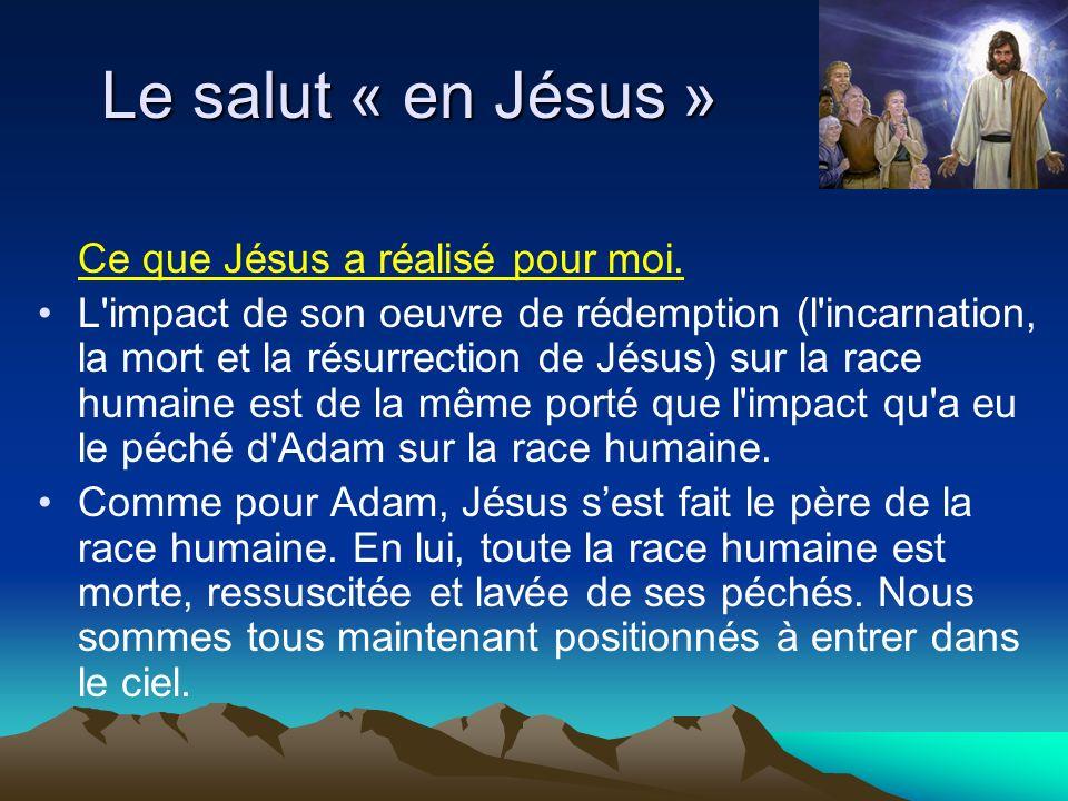 Le salut « en Jésus » Ce que Jésus a réalisé pour moi. L'impact de son oeuvre de rédemption (l'incarnation, la mort et la résurrection de Jésus) sur l