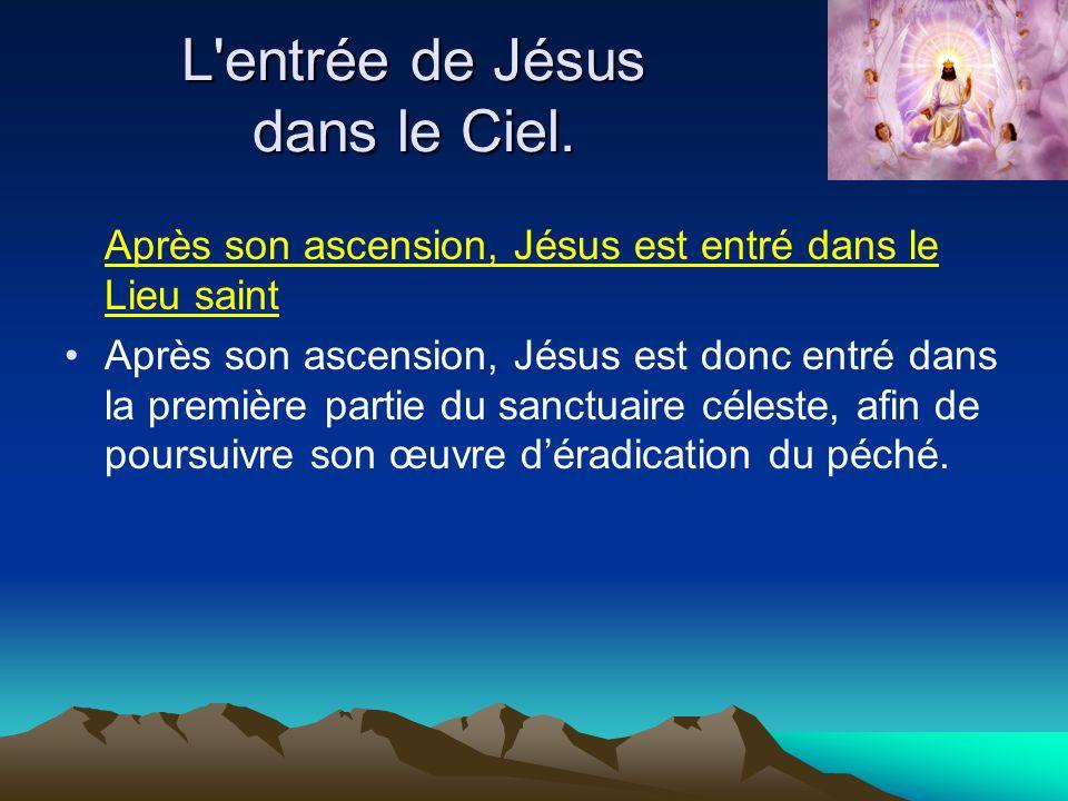 L'entrée de Jésus dans le Ciel. Après son ascension, Jésus est entré dans le Lieu saint Après son ascension, Jésus est donc entré dans la première par