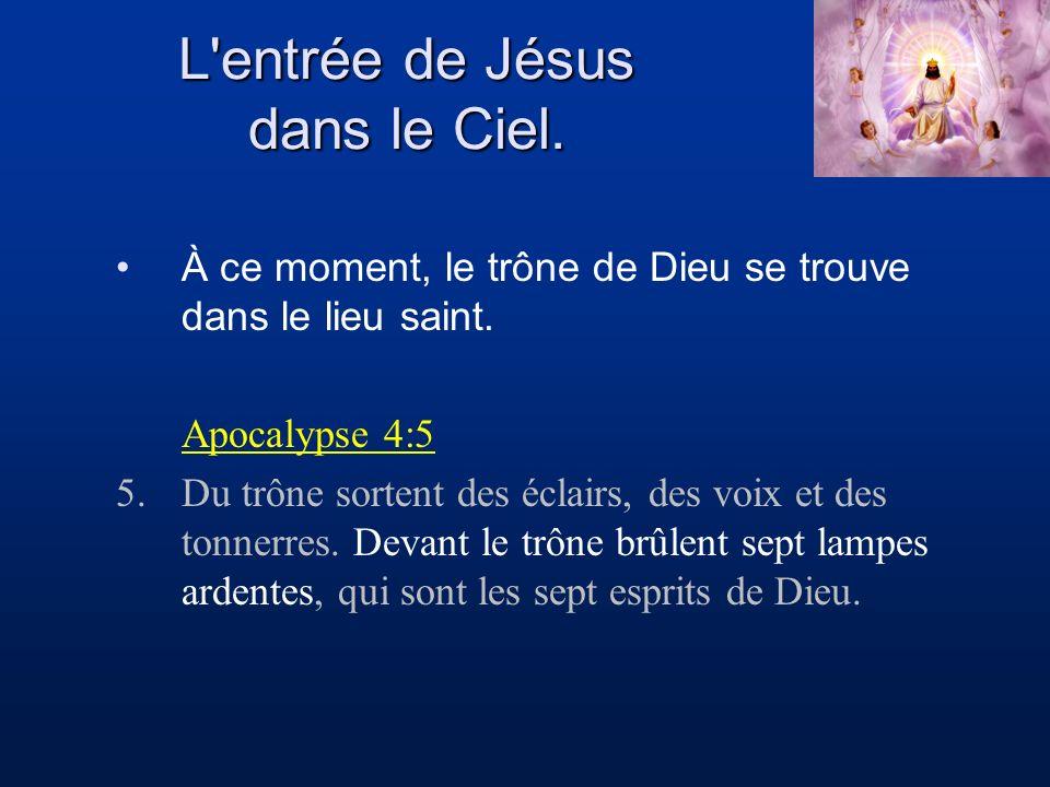 L'entrée de Jésus dans le Ciel. À ce moment, le trône de Dieu se trouve dans le lieu saint. Apocalypse 4:5 5.Du trône sortent des éclairs, des voix et