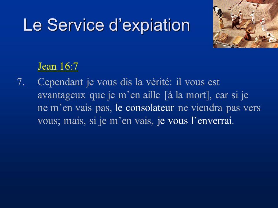 Le Service dexpiation Jean 16:7 7.Cependant je vous dis la vérité: il vous est avantageux que je men aille [à la mort], car si je ne men vais pas, le