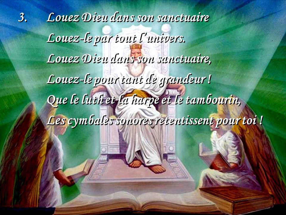 4.Louez Dieu dans son sanctuaire Louez-le partout lunivers.