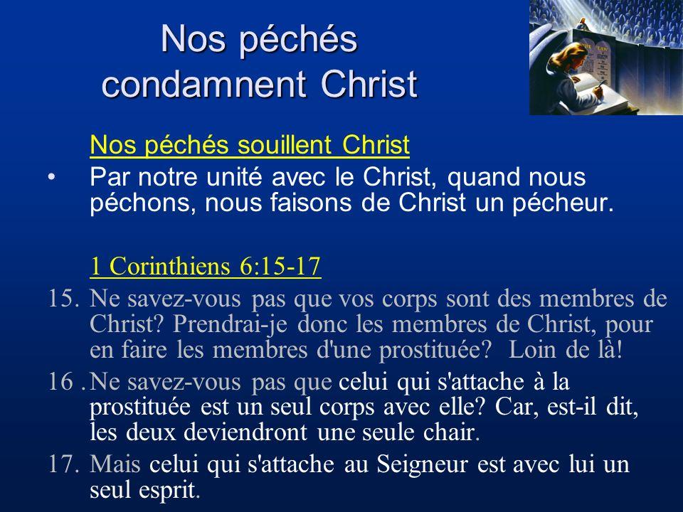 Nos péchés condamnent Christ Nos péchés souillent Christ Par notre unité avec le Christ, quand nous péchons, nous faisons de Christ un pécheur. 1 Cori