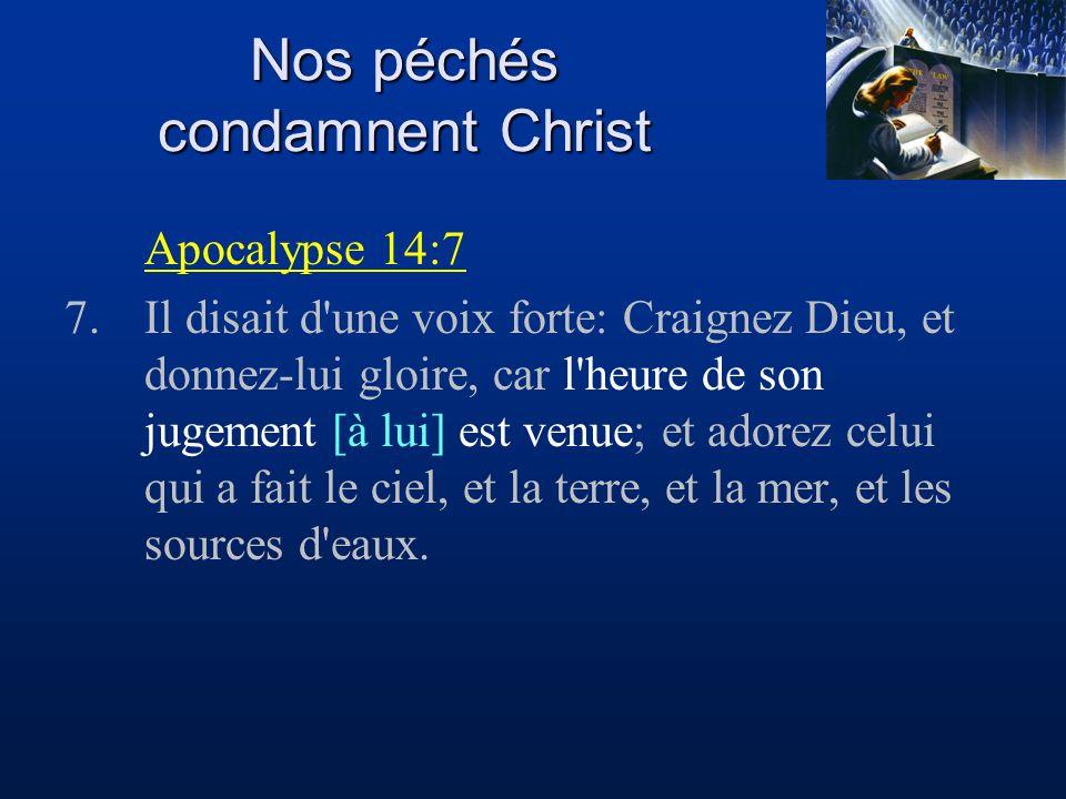 Nos péchés condamnent Christ Apocalypse 14:7 7.Il disait d'une voix forte: Craignez Dieu, et donnez-lui gloire, car l'heure de son jugement [à lui] es