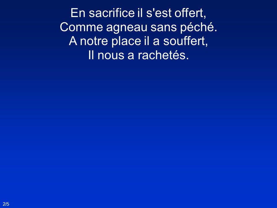 2/5 En sacrifice il s est offert, Comme agneau sans péché.