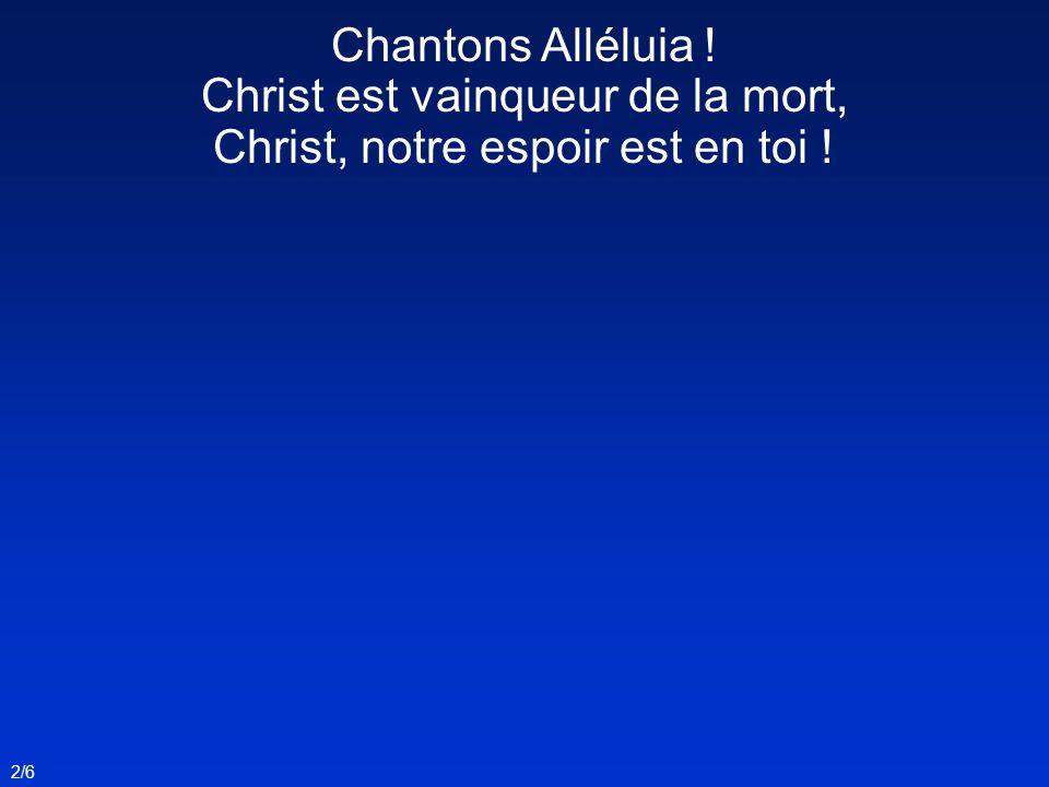 2/6 Chantons Alléluia ! Christ est vainqueur de la mort, Christ, notre espoir est en toi !