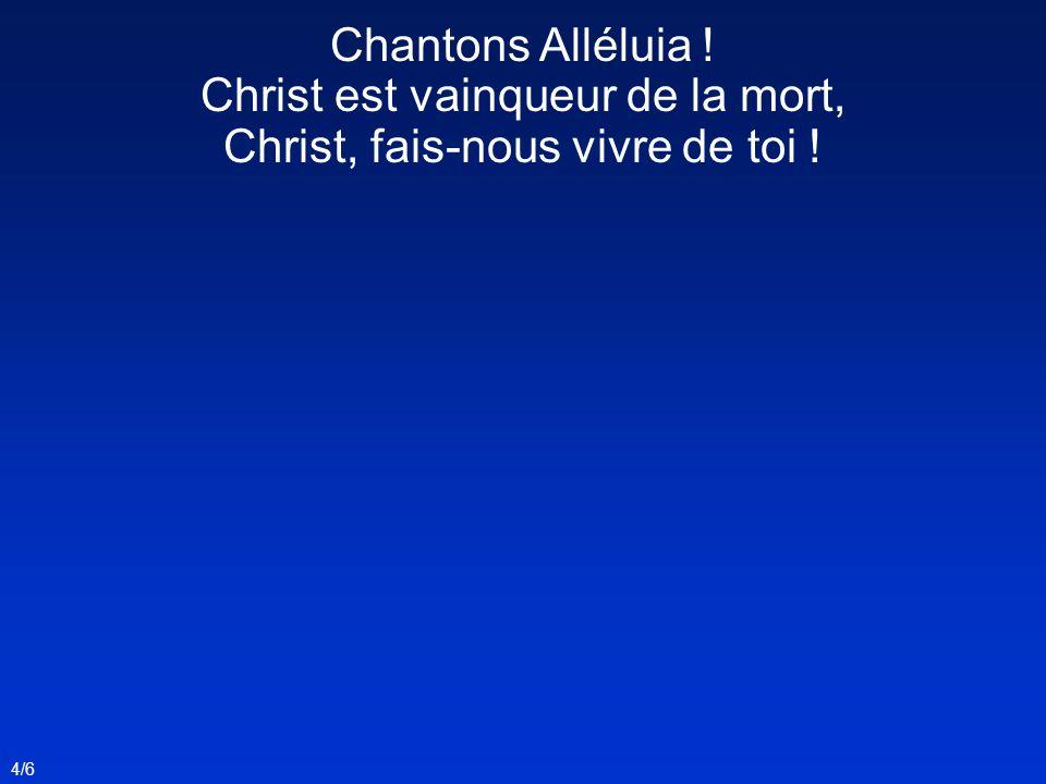 4/6 Chantons Alléluia ! Christ est vainqueur de la mort, Christ, fais-nous vivre de toi !