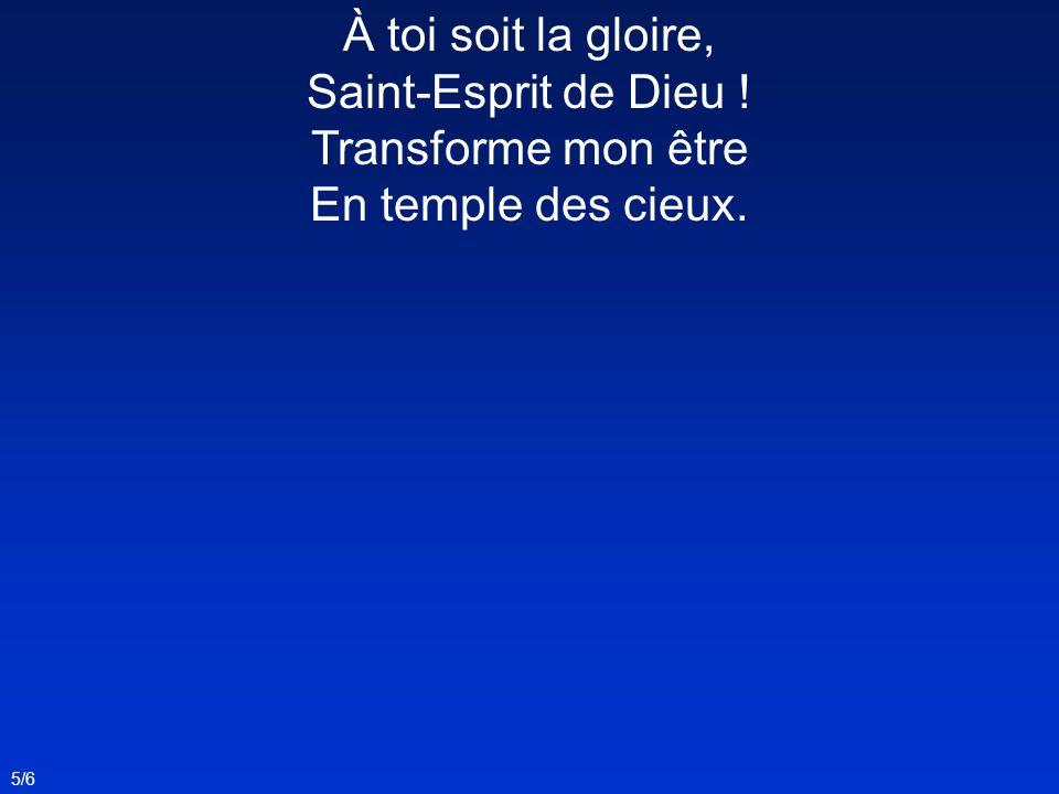 6/6 Mon cœur te réclame, Ô consolateur, Inonde mon âme, Source de bonheur.