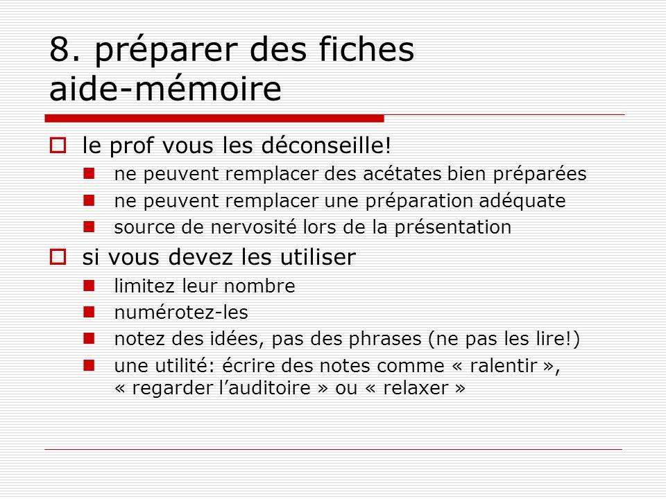 8. préparer des fiches aide-mémoire le prof vous les déconseille! ne peuvent remplacer des acétates bien préparées ne peuvent remplacer une préparatio