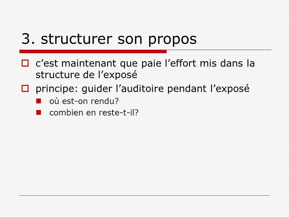3. structurer son propos cest maintenant que paie leffort mis dans la structure de lexposé principe: guider lauditoire pendant lexposé où est-on rendu