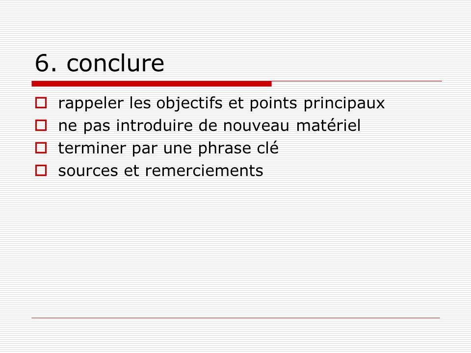 6. conclure rappeler les objectifs et points principaux ne pas introduire de nouveau matériel terminer par une phrase clé sources et remerciements