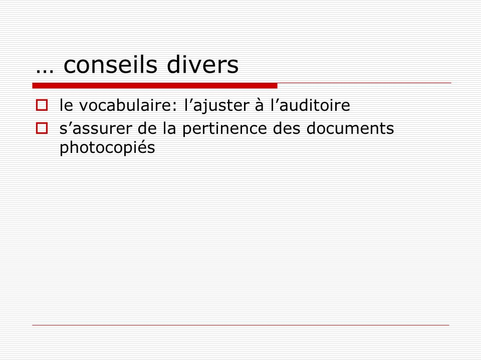 … conseils divers le vocabulaire: lajuster à lauditoire sassurer de la pertinence des documents photocopiés