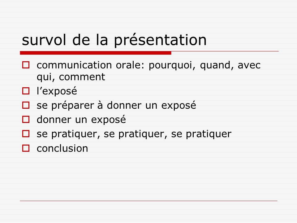 survol de la présentation communication orale: pourquoi, quand, avec qui, comment lexposé se préparer à donner un exposé donner un exposé se pratiquer
