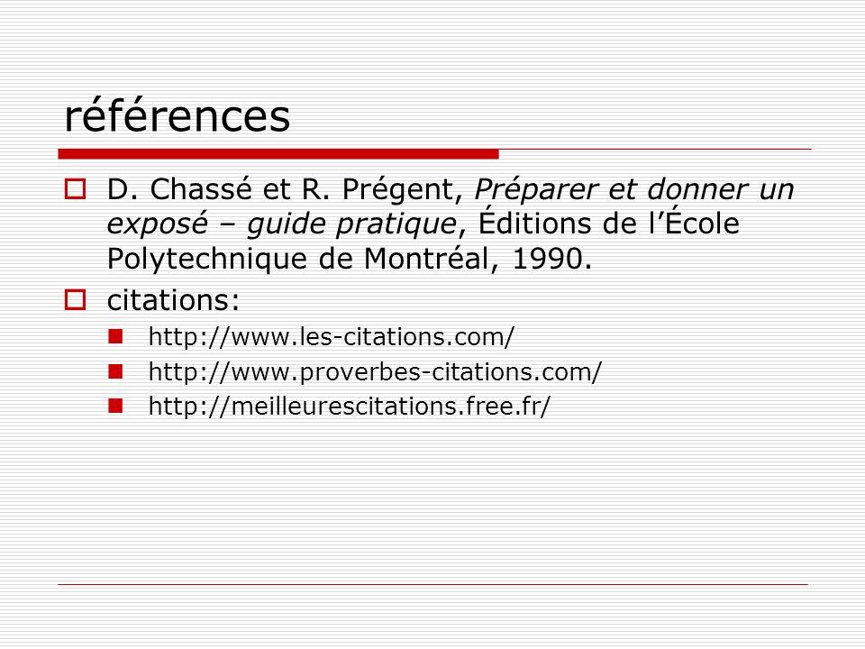références D. Chassé et R. Prégent, Préparer et donner un exposé – guide pratique, Éditions de lÉcole Polytechnique de Montréal, 1990. citations: http